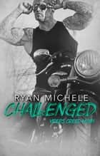 Challenged (Vipers Creed MC#1) ebook by Ryan Michele