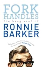 Fork Handles - The Bery Vest of Ronnie Barker ebook by Ronnie Barker