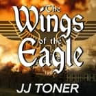 The Wings of the Eagle - A WW2 Spy Thriller Hörbuch by JJ Toner, Gildart Jackson