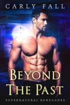 Beyond the Past - Supernatural Renegades, #2 ebook by Carly Fall