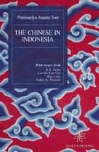 The Chinese in Indonesia: An English Translation of Hoakiau di Indonesia eBook by Pramoedya Ananta Toer, Max Lane