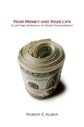 Your Money and Your Life - A Lifetime Approach to Money Management ebook by Robert Aliber