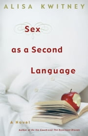 Sex as a Second Language - A Novel ebook by Alisa Kwitney