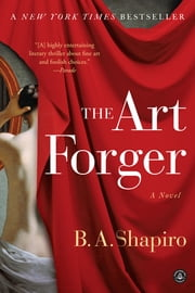 The Art Forger - A Novel ebook by B. A. Shapiro
