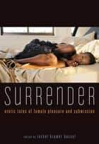 Surrender - Erotic Tales of Female Pleasure and Submission ebook by Rachel Kramer Bussel