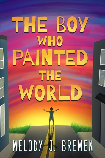 The Boy Who Painted the World ebook by Melody J. Bremen