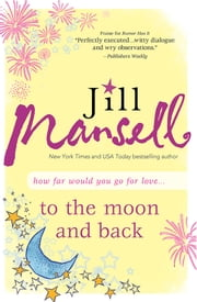 To The Moon and Back - A tender romance of friendship, hope, and second chances ebook by Jill Mansell