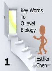Key Words To O level Biology Success 1 ebook by Esther Chen