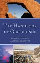 The Handbook of Geoscience ebook by Frank R. Spellman,Melissa L. Stoudt