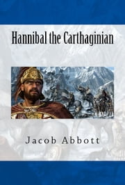 Hannibal the Carthaginian ebook by Jacob Abbott
