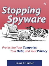 Stopping Spyware Secure PDF: Protecting Your Computer, Your Data, and Your Privacy ebook by Hunter, Laura E.