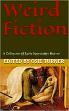 Weird Fiction - A Collection of Early Speculative Horror ebook by Osie Turner, Algernon Blackwood, E.F. Benson