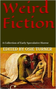 Weird Fiction - A Collection of Early Speculative Horror ebook by Osie Turner,Algernon Blackwood,E.F. Benson