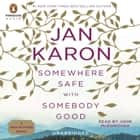Somewhere Safe with Somebody Good - The New Mitford Novel audiobook by Jan Karon