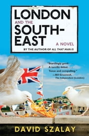 London and the South-East - A Novel ebook by David Szalay