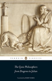 The Cynic Philosophers - from Diogenes to Julian ebook by Lucian,Diogenes of Sinope,Emperor Julian