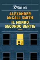 Il mondo secondo Bertie - Una storia del 44 Scotland Street ebook by Alexander McCall Smith, Elisa Banfi