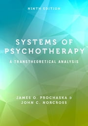 Systems of Psychotherapy - A Transtheoretical Analysis ebook by James O. Prochaska, John C. Norcross