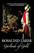 Garlands of Gold ebook by Rosalind Laker