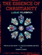 The Essence of Christianity - Translated from the second German edition ebook by Ludwig Feuerbach, George Eliot