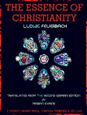The Essence of Christianity - Translated from the second German edition ebook by Ludwig Feuerbach,George Eliot