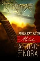 Melodee - A Song for Nora ebook by Angela Kay Austin, Leanore Elliott