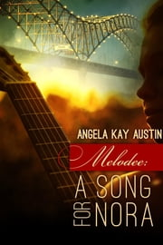 Melodee - A Song for Nora ebook by Angela Kay Austin,Leanore Elliott