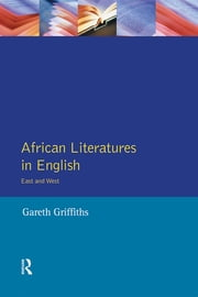 African Literatures in English - East and West ebook by Gareth Griffiths