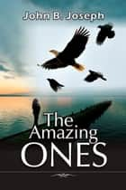The Amazing Ones ebook by John B. Joseph
