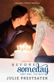 Before Someday- Part One: The Wait - Double Threat Series, #5 ebook by Julie Prestsater