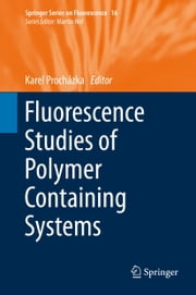 Fluorescence Studies of Polymer Containing Systems ebook by Karel Procházka