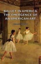 Ballet In America - The Emergence Of An American Art ebook by George Amberg
