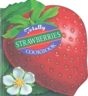 Totally Strawberries Cookbook ebook by Helene Siegel,Karen Gillingham,Carolyn Vibbert