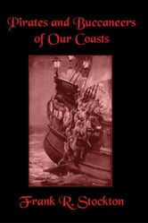 Buccaneers and Pirates of Our Coasts ebook by Stockton, Frank R.