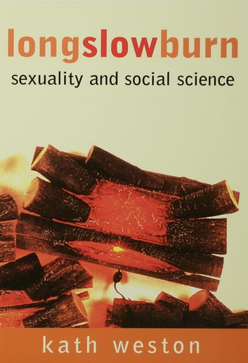Long Slow Burn - Sexuality and Social Science ebook by Kath Weston
