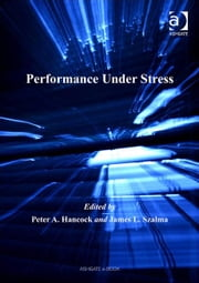Performance Under Stress ebook by Dr James L Szalma,Professor Peter A Hancock,Professor Don Harris,Dr Eduardo Salas,Professor Neville A Stanton