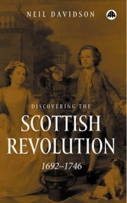 Discovering the Scottish Revolution 16921746 ebook by Neil Davidson