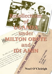 Recollections of Uganda under Milton Obote and Idi Amin ebook by Noel O'Cleirigh