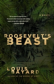 Roosevelt's Beast - A Novel ebook by Louis Bayard