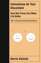 Instructions for Your Discontent - How Bad Times Can Make Life Better ebook by Barrie Dolnick