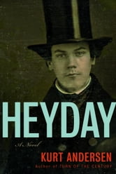 Heyday - A Novel ebook by Kurt Andersen