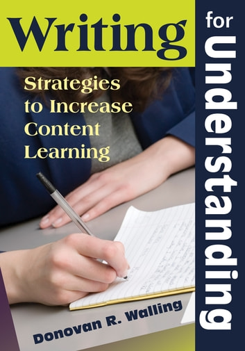 Writing for Understanding - Strategies to Increase Content Learning ebook by