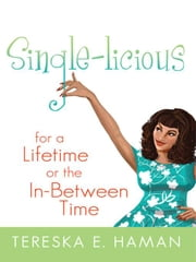 Single-Licious: For a Lifetime or the In-Between Time ebook by Haman, Tereska E.