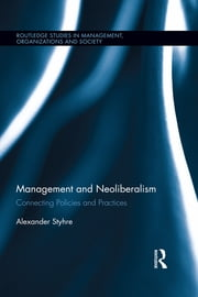 Management and Neoliberalism - Connecting Policies and Practices ebook by Alexander Styhre