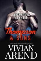 Thompson & Sons: Ride Baby Ride / Rocky Ride ebook by Vivian Arend