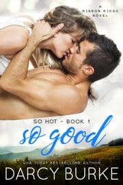 So Good - A Ribbon Ridge Novel ebook by Darcy Burke