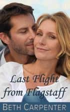 Last Flight from Flagstaff (Choices: Story Two) ebook by Beth Carpenter
