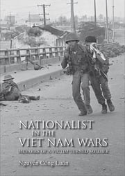 Nationalist in the Viet Nam Wars - Memoirs of a Victim Turned Soldier ebook by Nguyên Công Luân