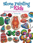 Stone Painting for Kids - Designs to Spark Your Creativity ebook by F. Sehnaz Bac