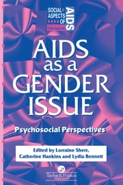 AIDS as a Gender Issue - Psychosocial Perspectives ebook by Lydia Bennett,Catherine Hankins,Lorraine Sherr
